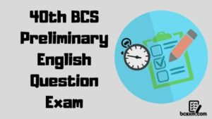 40th BCS Preliminary English Question Exam with Answer
