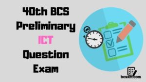Read more about the article 40th BCS Preliminary ICT Question Exam with Answer