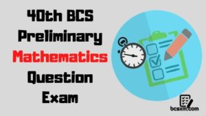 40th BCS Preliminary Mathematics Question Exam with Answer