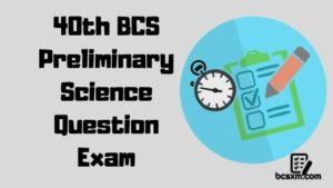 40th BCS Preliminary Science Question Exam with Answer