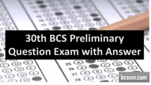 30th BCS Preliminary Question Exam with Answer