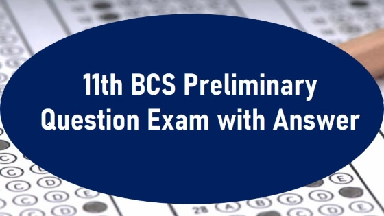 11th BCS Preliminary Question Exam with Answer
