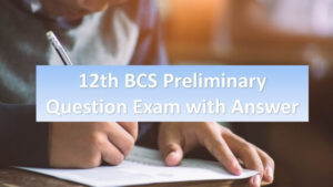 12th BCS Preliminary Question Exam with Answer