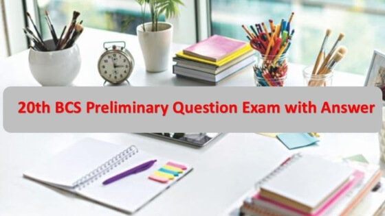 20th BCS Preliminary Question Exam with Answer