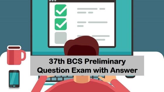 37th BCS Preliminary Question Exam with Answer