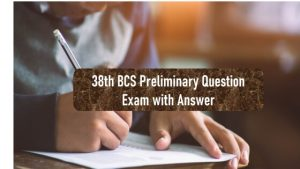 38th BCS Preliminary Question Exam with Answer