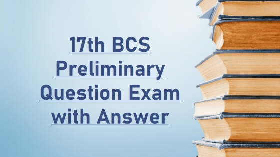 17th BCS Preliminary Question Exam with Answer