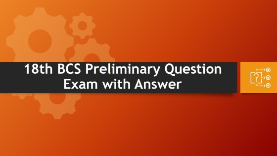 18th BCS Preliminary Question Exam with Answer