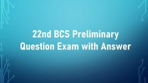 Read more about the article 22nd BCS Preliminary Question Exam with Answer