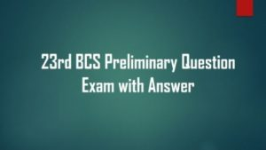 23rd BCS Preliminary Question Exam with Answer