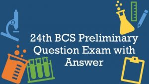 24th BCS Preliminary Question Exam with Answer