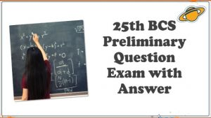 25th BCS Preliminary Question Exam with Answer