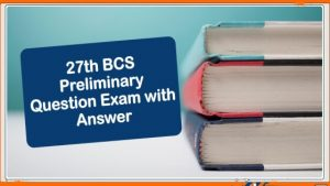 27th BCS Preliminary Question Exam with Answer