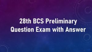 28th BCS Preliminary Question Exam with Answer