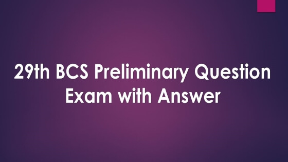 29th BCS Preliminary Question Exam with Answer