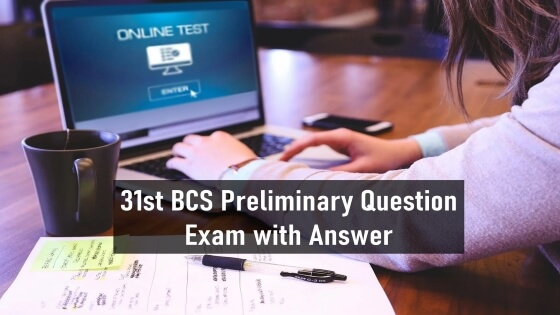 31st BCS Preliminary Question Exam with Answer