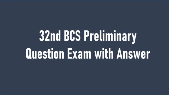 32nd BCS Preliminary Question Exam with Answer