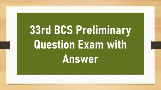 33rd BCS Preliminary Question Exam with Answer
