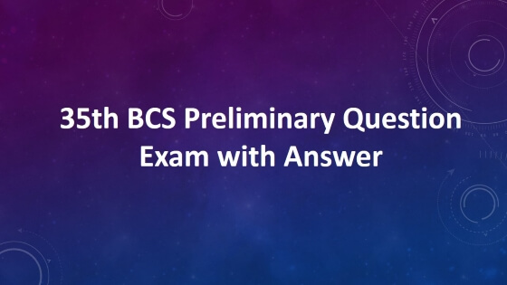 35th BCS Preliminary Question Exam with Answer