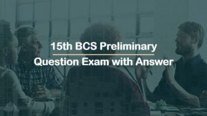 15th BCS Preliminary Question Exam with Answer