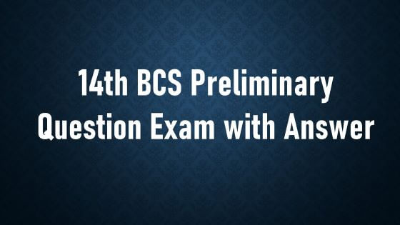 14th BCS Preliminary Question Exam with Answer