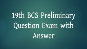 19th BCS Preliminary Question Exam with Answer